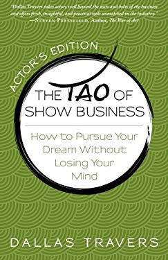 The Tao of Show Business: How to Pursue Your Dream Without Losing Your Mind