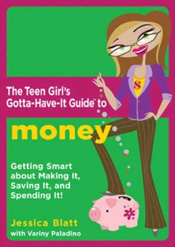 The Teen Girl's Gotta-Have-It Guide to Money: Getting Smart about Making It, Saving It, and Spending It!