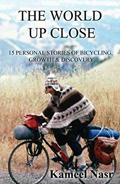 The World Up Close: 15 Personal Stories of Bicycling, Growth & Discovery