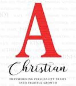 Type A Christian: Transforming Personality Traits into Fruitful Growth