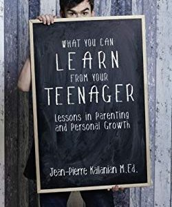 What You Can Learn from Your Teenager: Lessons in Parenting and Personal Growth