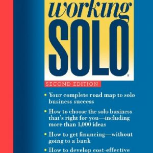 Working Solo: The Real Guide to Freedom & Financial Success with Your Own Business