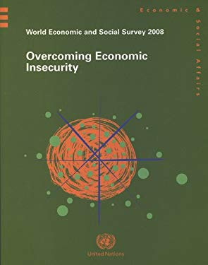 World Economic and Social Survey 2008: Overcoming Economic Insecurity