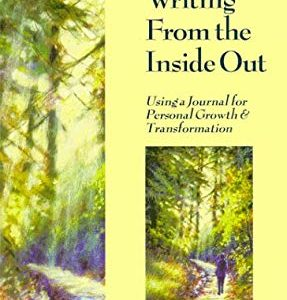 Writing From the Inside Out: Using a Journal for Personal Growth & Transformation