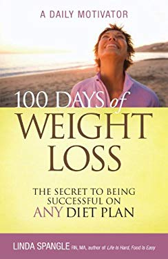 100 Days of Weight Loss : The Secret to Being Successful on Any Diet Plan - A Daily Motivator
