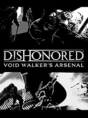 Dishonored®: Void Walker's™ Arsenal
