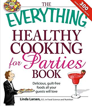 Everything Healthy Cooking for Parties : Delicious, Guilt-Free Foods All Your Guests Will Love
