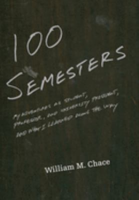 One Hundred Semesters : My Adventures as Student, Professor, and University President, and What I Learned along the Way