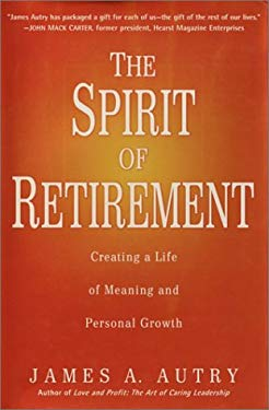 Spirit of Retirement : Creating a Life of Meaning and Personal Growth