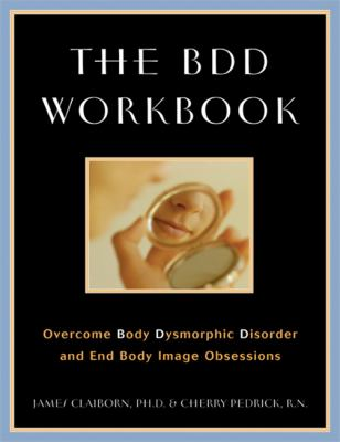 The BDD Workbook: Overcome Body Dysmorphic Disorder and End Body Image Obsessions