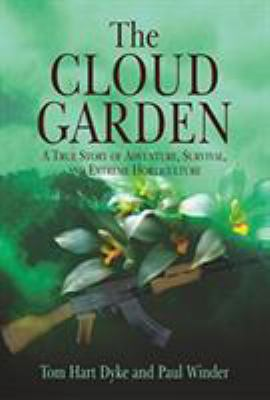 The Cloud Garden : A True Story of Adventure, Survival, and Extreme Horticulture